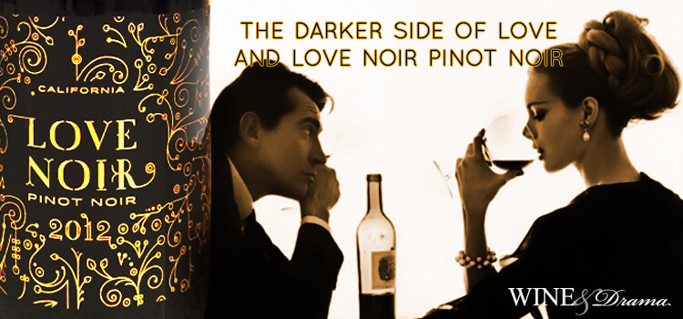 Love Noir Pinot Noir Review and the Darker Side of Love