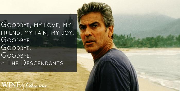 Goodbye my love, my friend, my pain, my joy. Goodbye. Goodbye. Goodbye. - The Descendants