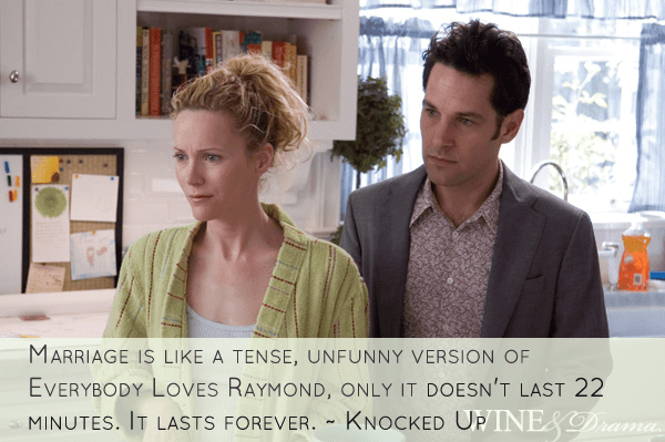 Marriage is like a tense, unfunny version of Everybody Loves Raymond, only it doesn't last 22 minutes. It lasts forever. - Knocked Up