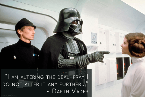 I am altering the deal, pray I do not alter it any further... - Darth Vader